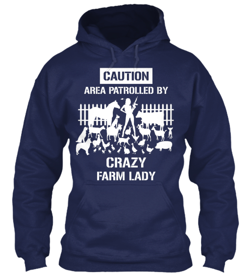 Caution Area Patrolled By Crazy Farm Lady  Sweatshirt Front