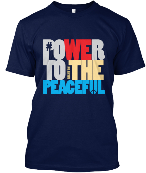 Power To Right On  The  Peaceful Navy T-Shirt Front