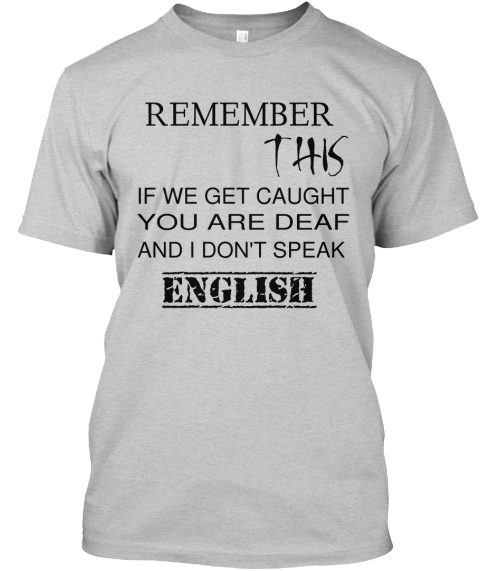 43a26a8b I Don't Speak English Funny - remember this if we get caught you are ...