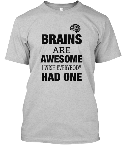 40becc144 Brains Are Awesome Funny - BRAINS ARE AWESOME I WISH EVERYBODY HAD ...