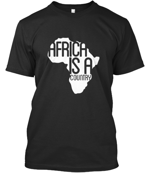 Africa Is A Country  Black T-Shirt Front