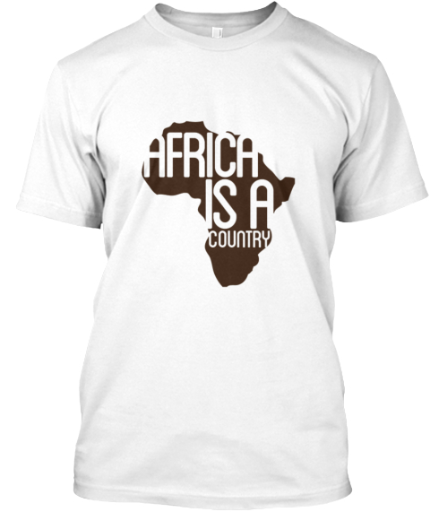 Africa Is A Country  White T-Shirt Front