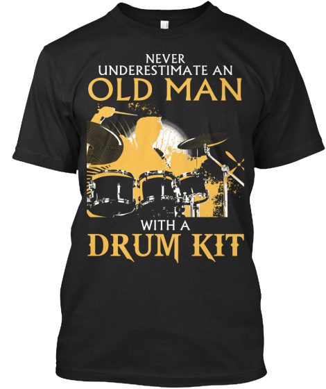 Never Underestimate An Old Man With A Drum Kit T-Shirt Front