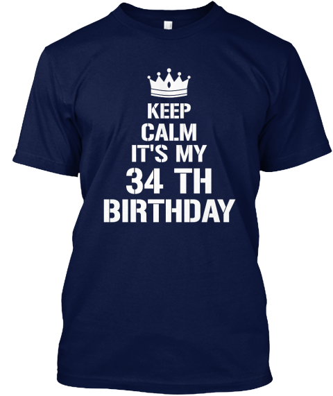 Keep Calm Its My 34 Th Birthday Navy T Shirt Front