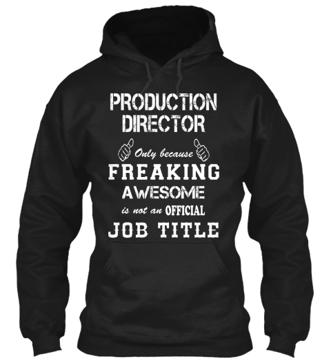 Production Director Only Because Freaking Awesome Is Not An Official Job Title Black Sweatshirt Front