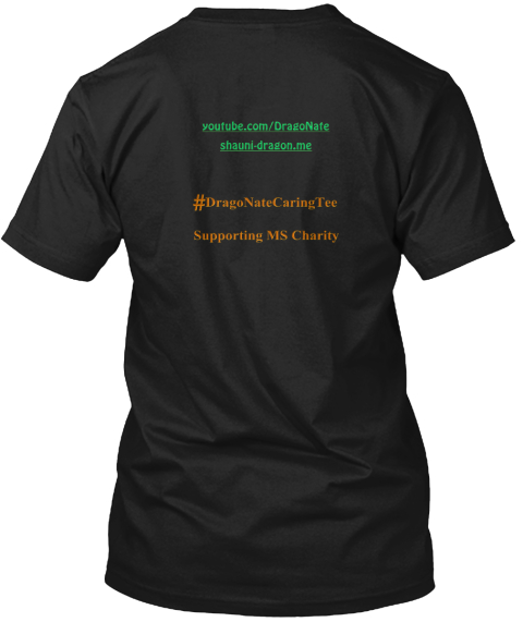 You Tube.Com Dragonate Shauni Dragon,Me # Dragonatecaring Tee Supporting Ms Charity Black T-Shirt Back