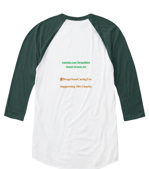 You Tube.Com Dragonate Shauni Dragon,Me # Dragonatecaring Tee Supporting Ms Charity White/Forest  Long Sleeve T-Shirt Back