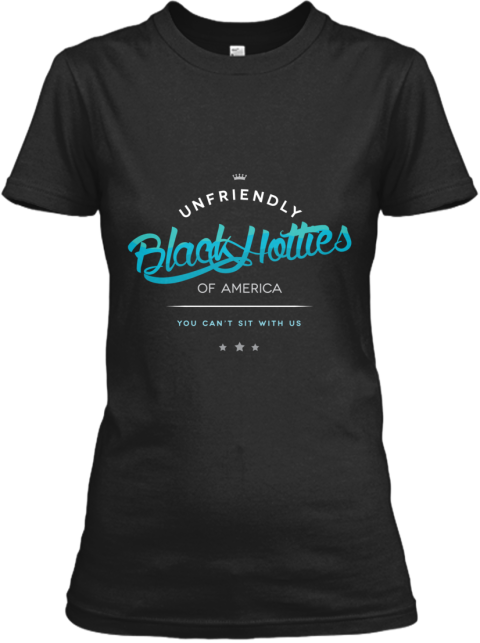 Unfriendly Black Hotties Of America Black T-Shirt Front