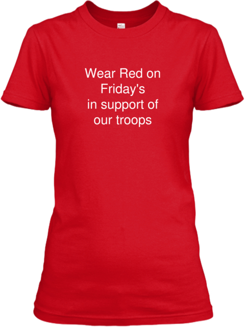 Wear red on friday 39 s wear red on friday 39 s in support of for Red support our troops shirts