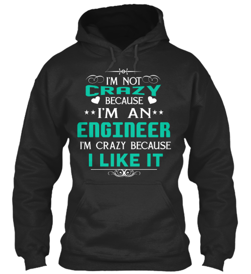 I'm Not Crazy Because I'm An Engineer I'm Crazy Because I Like It Sweatshirt Front