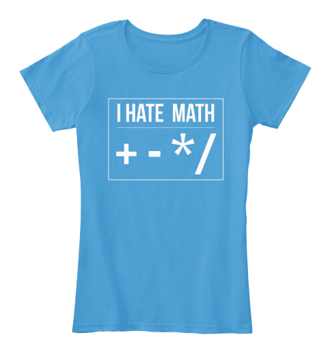 I Hate Math Add Subtract Multiply T-Shirt from LKR Tee's ...I Hate Math