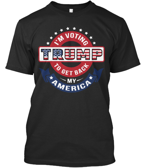 I'm Voting Trump To Get Back My America Black T-Shirt Front