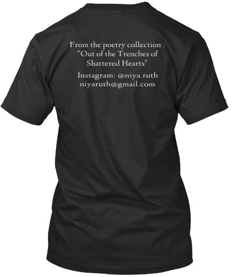 From The Poetry Collection Out Of The Trenches Of Shattered Heart Instagram  @Niya.Ruth Niyaruth@Gmail.Com Black T-Shirt Back