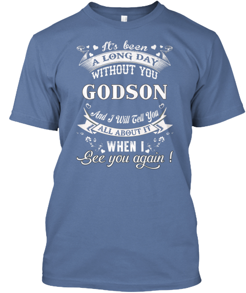 It's Been A Long Day Without You Godson And I Will Tell You All About It When I See You Again! Denim Blue T-Shirt Front