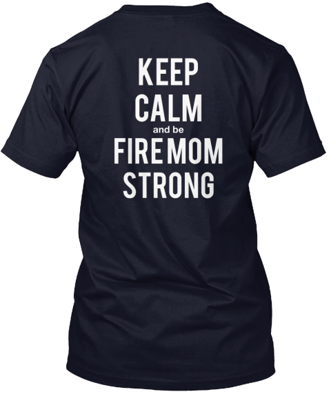 Keep %0 Acalm And Be Fire Mom%0 Astrong Navy T-Shirt Back