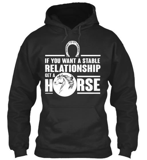 If You Want A Stable Relationship Get A Horse Sweatshirt Front