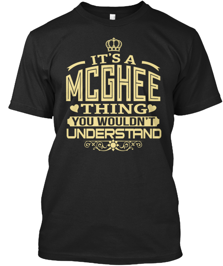 Mcghee-Thing-You-Wouldnt-Understand-S-It-039-s-A-Wouldn-039-t-Standard-Unisex-T-Shirt