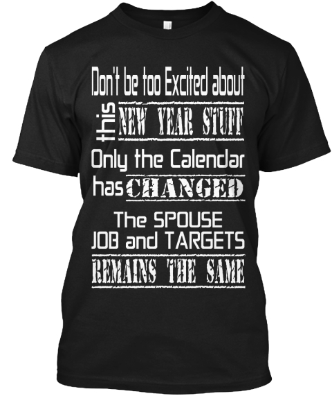 Don't Be Too Excited About This New Year Stuff Only The Calendar Has Changed The Spouse Job And Targets Remains The Same Black T-Shirt Front