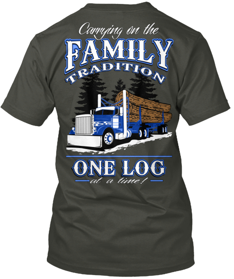 Carring On The Family Tradition One Log At A Time T-Shirt Back