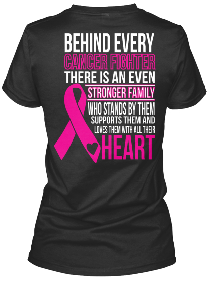 Behind Every Cancer Fighter There Is An Even Stronger Family Who Stands By Them Supports Them And Loves Them With... Women's T-Shirt Back