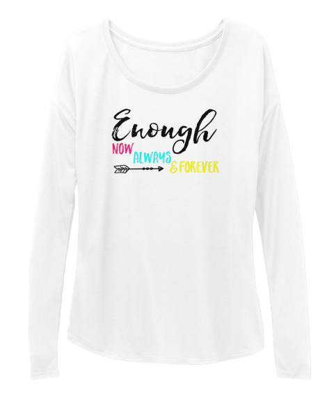 Enough Forever Ii White Long Sleeve T-Shirt Front