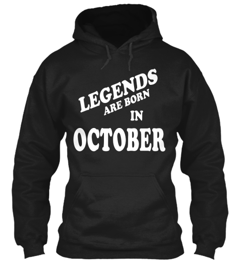 Legends Are Born In October Black Sweatshirt Front