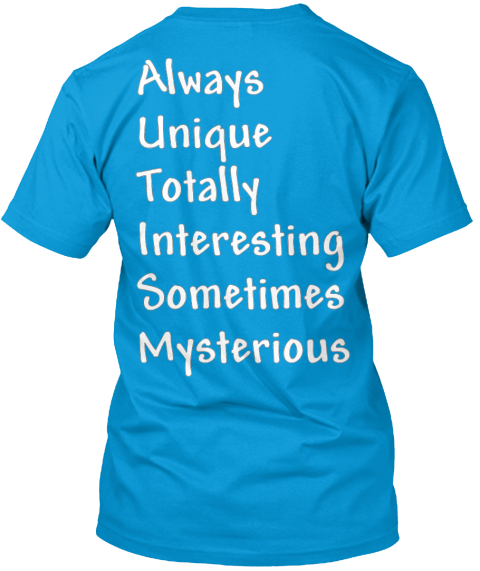 Always Unique Totally Interesting Sometimes Mysterious Teal T-Shirt Back