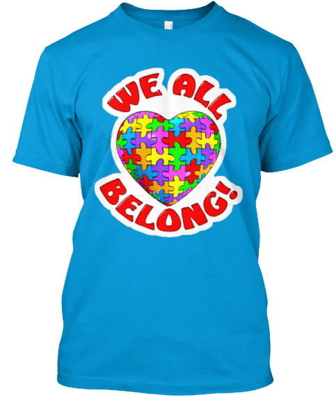 We All Love Belong Teal T-Shirt Front