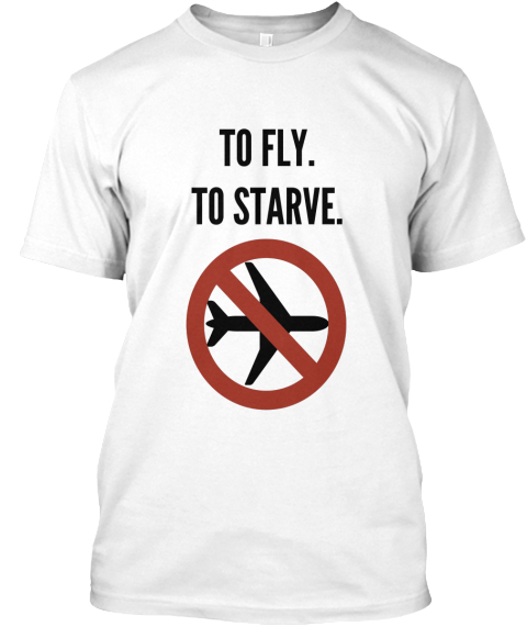 To Fly. To Starve.  White T-Shirt Front