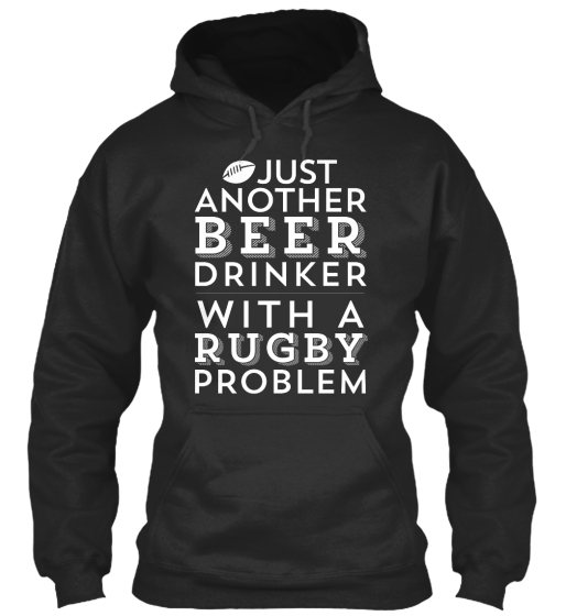 Just Another Beer Drinker With A Rugby Problem  Sweatshirt Front
