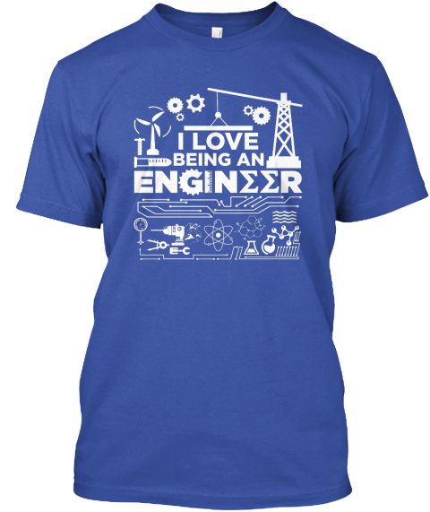 I Love Being An Engineer Royal T-Shirt Front