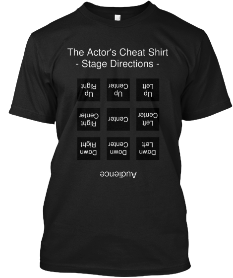 The Actor's Cheat Shirt Stage Directions Right Up Center Up Left Up Right Center Center Left Center Down Right Down... T-Shirt Front
