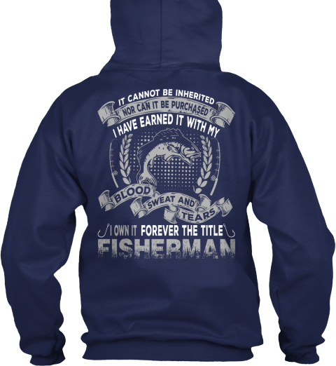 It Cannot Be Inherited Nor Can It Be Purchased I Have Earned It With My Blood Sweat And Tears I Own It Forever The... Navy Sweatshirt Back