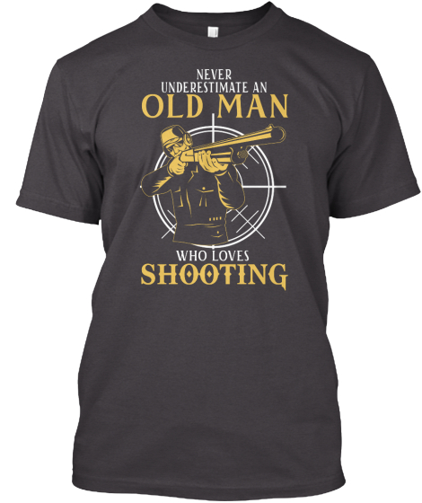 Never Underestimate An Old Man Who Loves Shooting T-Shirt Front