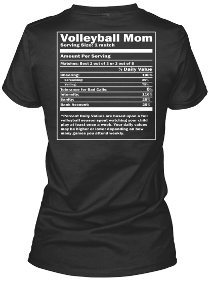 100% Certified Volleyball Mom Volleyball Mom Serving Size : 1 Match Amount Per Serving Matches : Best 2 Out Of 3 Or 3... Women's T-Shirt Back