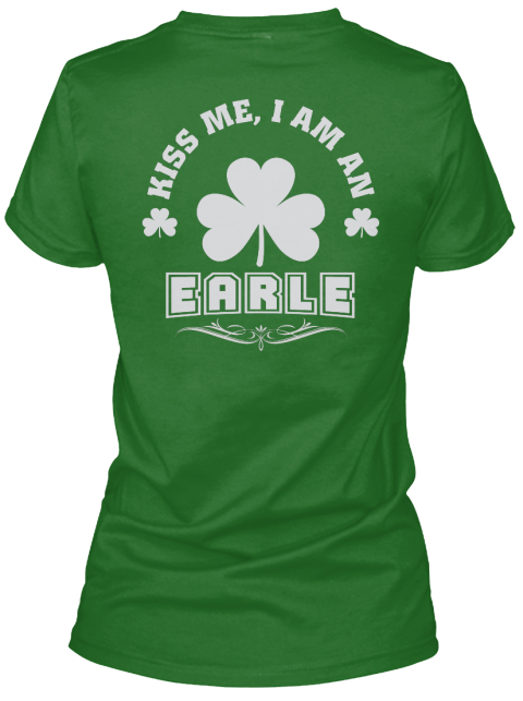 Kiss Me I Am Earle Thing T Shirts Irish Green Maglietta da Donna Back