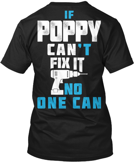 Poppy Can Fix It If Poppy Can't Fix It No One Can T-Shirt Back