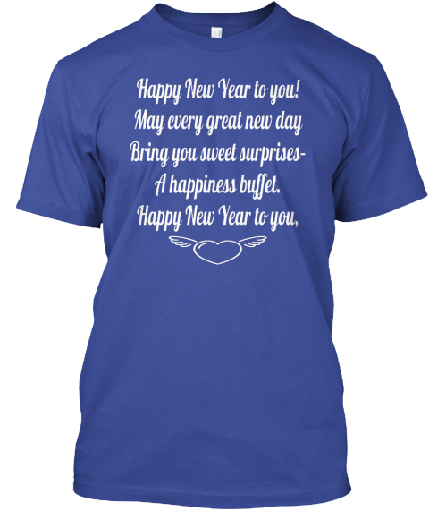 Happy New Year To You! May Every Great New Day Bring You Sweet Surprises– A Happiness Buffet. Happy New Year To You, Deep Royal T-Shirt Front