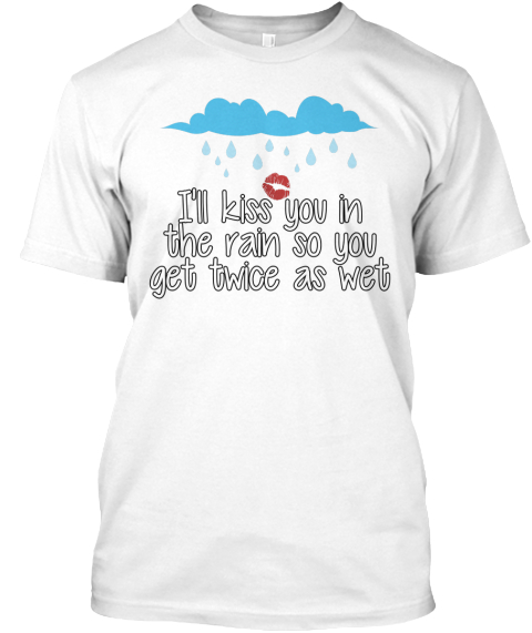Dirty Sayings - I'll kiss you in the rain so you get twice as wet ...