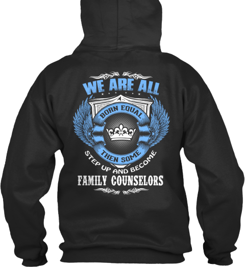 We Are All Born Equal Then Some Step Up And Become Family Counselors Jet Black Camiseta Back