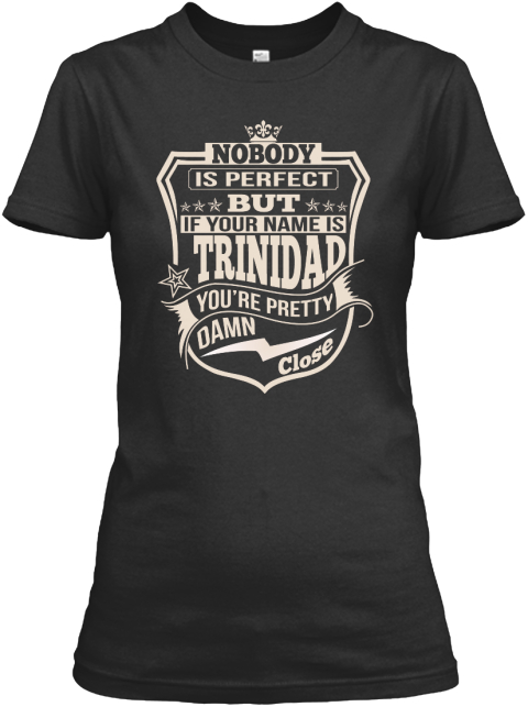 Nobody Perfect Trinidad Thing Shirts Black Women's T-Shirt Front