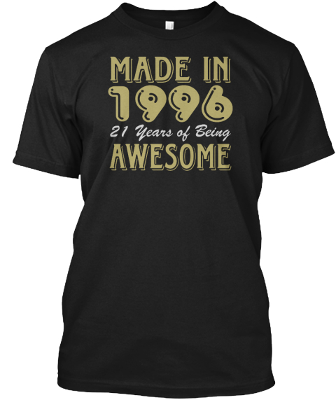 Made In 1996 21 Years Of Being Awesome D Black T-Shirt Front