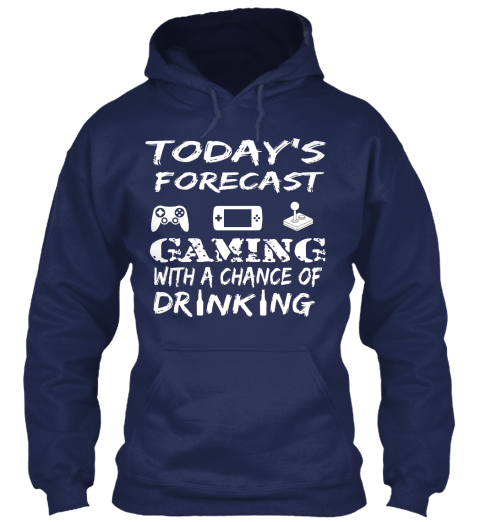 Today's Forecast Gaming With A Chance Of Drinking Navy Sweatshirt Front