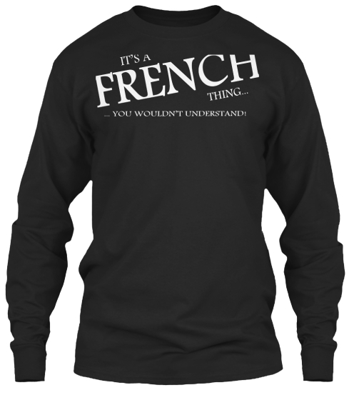 Limited Edition   French Thing Long Sleeve T-Shirt Front