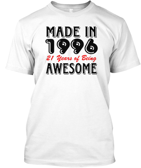 Made In 1996 21 Years Of Being Awesome White T-Shirt Front