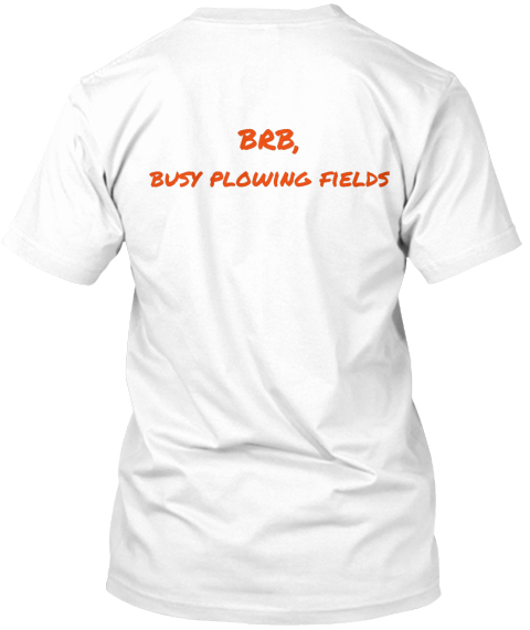 Brb, Busy Flowing Fields White T-Shirt Back