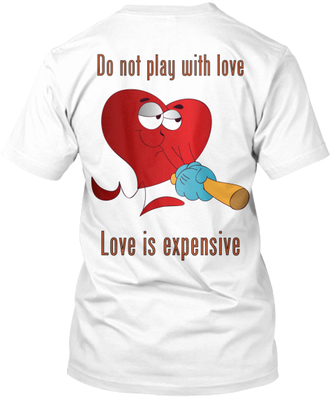 Do Not Play With Love Love Is Expensive  White áo T-Shirt Back