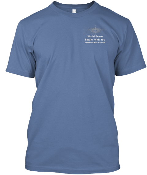 Want  World Peace? Create Ripples! Denim Blue T-Shirt Front
