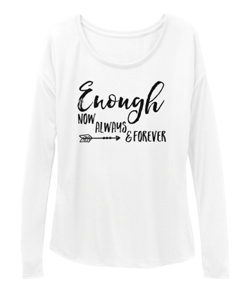 Enough Forever Iii White Long Sleeve T-Shirt Front
