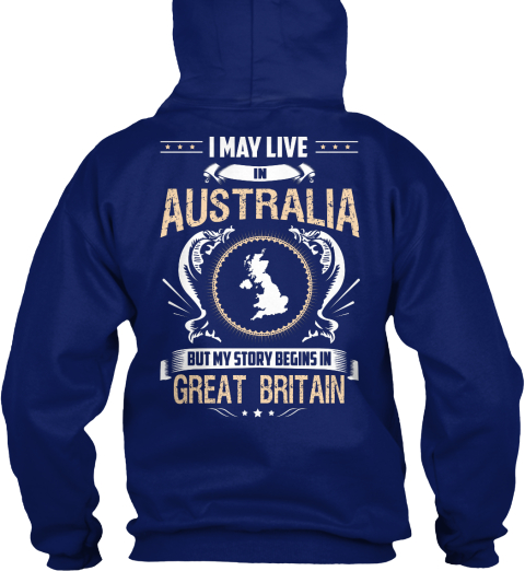 I May Live In Australia But My Story Begins In Great Britan Oxford Navy T-Shirt Back